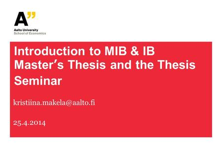 Introduction to MIB & IB Master's Thesis and the Thesis Seminar 25.4.2014.