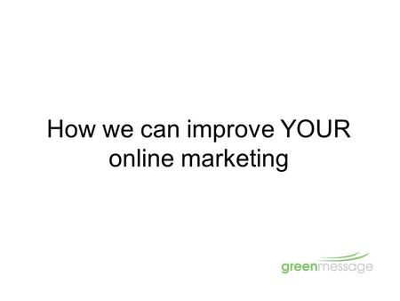 How we can improve YOUR online marketing. Housekeeping Toilets Emergency Phones Partners Stuff.