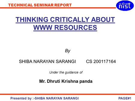 TECHNICAL SEMINAR REPORT Presented by :-SHIBA NARAYAN SARANGI THINKING CRITICALLY ABOUT WWW RESOURCES By SHIBA NARAYAN SARANGI CS 200117164 Under the guidance.