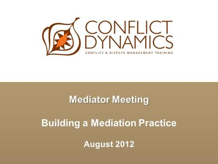 Mediator Meeting Building a Mediation Practice August 2012.