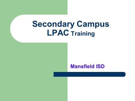 Secondary Campus LPAC Training Mansfield ISD. LPAC stands for Language Proficiency Assessment Committee.