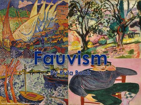 Fauvism By Kyla Buck http://www.metmuseum.org/toah/hd/fauv/hd_fauv.htm.