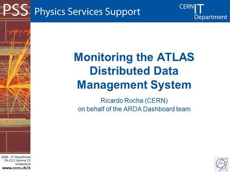 CERN - IT Department CH-1211 Genève 23 Switzerland www.cern.ch/i t Monitoring the ATLAS Distributed Data Management System Ricardo Rocha (CERN) on behalf.