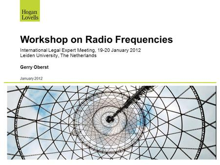January 2012 Workshop on Radio Frequencies International Legal Expert Meeting, 19-20 January 2012 Leiden University, The Netherlands Gerry Oberst.