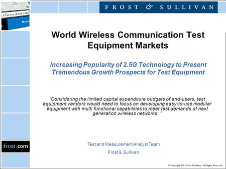 World Wireless Communication Test Equipment Markets Increasing Popularity of 2.5G Technology to Present Tremendous Growth Prospects for Test Equipment.