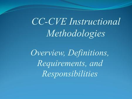 CC-CVE Instructional Methodologies Overview, Definitions, Requirements, and Responsibilities.