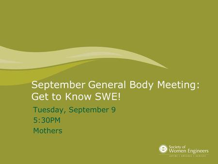 September General Body Meeting: Get to Know SWE! Tuesday, September 9 5:30PM Mothers.