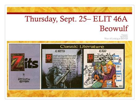 Thursday, Sept. 25– ELIT 46A Beowulf Themes Structure Ways of Looking at Beowulf.