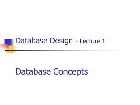Database Design - Lecture 1 Database Concepts. 2 Lecture Objectives Data vs Information Historical Roots of Databases What is a database, what it does,