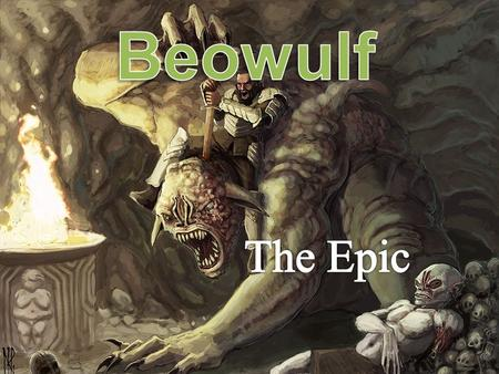 Hero vs. Monsters Meet the Hero –Beowulf He will encounter 3 monsters –Grendel –Grendel's Mother –Dragon.