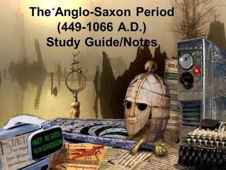 The Anglo-Saxon Period ( A.D.) Study Guide/Notes