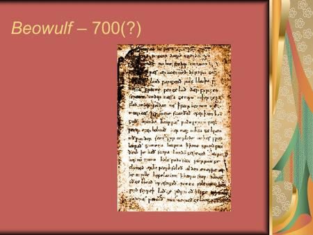 Beowulf – 700(?). Beowulf This epic poem marks the beginning of English literature. It was recited by scops for about 300 years before it was written.