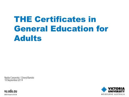 Nadia Casarotto / Cheryl Bartolo 18 September 2014 THE Certificates in General Education for Adults.