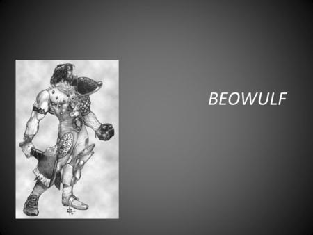 BEOWULF. Beowulf's origins are mysterious. While we do not know the identity of the author, and we are unsure of its precise date of composition, most.
