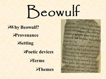 Beowulf Why Beowulf? Provenance Setting Poetic devices Terms Themes.