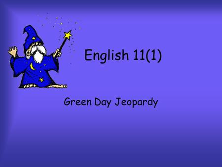 English 11(1) Green Day Jeopardy Round 1 Round 2 Final Challenge.