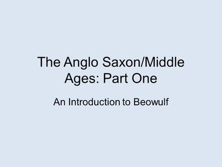 The Anglo Saxon/Middle Ages: Part One