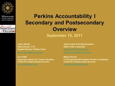 Perkins Accountability I Secondary and Postsecondary Overview September 15, 2011 JoAnn SimserSusan Carter & Denise Roseland State Director, CTEOffice of.