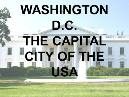 WASHINGTON D.C. THE CAPITAL CITY OF THE USA. Facts About the United States U.S. declared independence: July 4, 1776 Largest State: Alaska Smallest State: