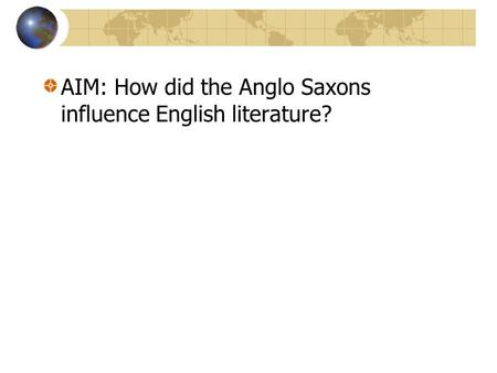 AIM: How did the Anglo Saxons influence English literature?