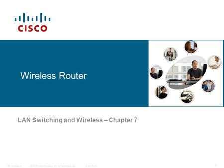 © 2006 Cisco Systems, Inc. All rights reserved.Cisco PublicITE I Chapter 6 1 Wireless Router LAN Switching and Wireless – Chapter 7.