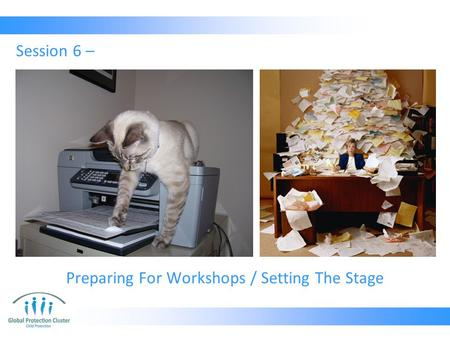 Preparing For Workshops / Setting The Stage Session 6 –