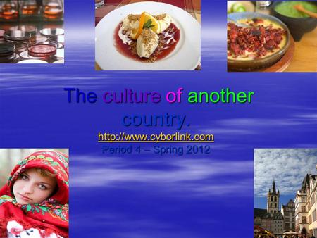 The culture of another country.  Period 4 – Spring 2012 The culture of another country.  Period 4 – Spring.