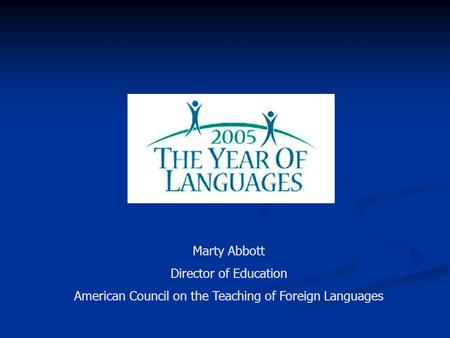 Marty Abbott Director of Education American Council on the Teaching of Foreign Languages.
