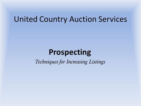 United Country Auction Services Prospecting Techniques for Increasing Listings.