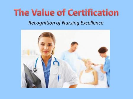 "Recognition of Nursing Excellence. What Is Certification? Certification is defined by the American Board of Nursing Specialties (ABNS) as ""the formal."