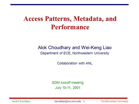 Alok 1Northwestern University Access Patterns, Metadata, and Performance Alok Choudhary and Wei-Keng Liao Department of ECE,