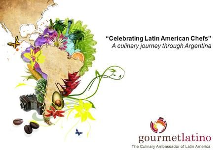 "The Culinary Ambassador of Latin America ""Celebrating Latin American Chefs"" A culinary journey through Argentina."