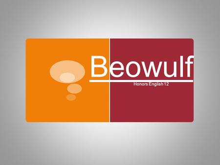 Beowulf Honors English 12. The Basics  Who?  What?  When?  Where?  Why?
