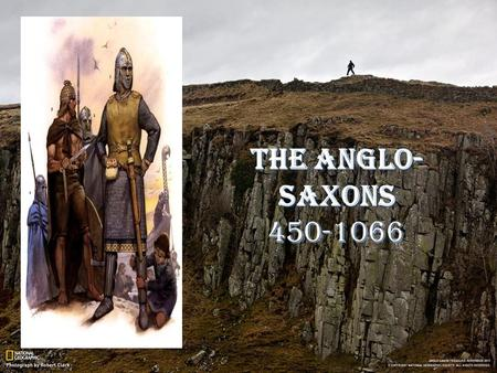 The Anglo- Saxons 450-1066. Why Study British History? America and many world democracies would not be what they are today without the legacy of English: