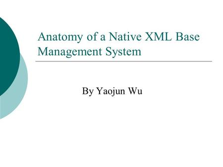 Anatomy of a Native XML Base Management System By Yaojun Wu.
