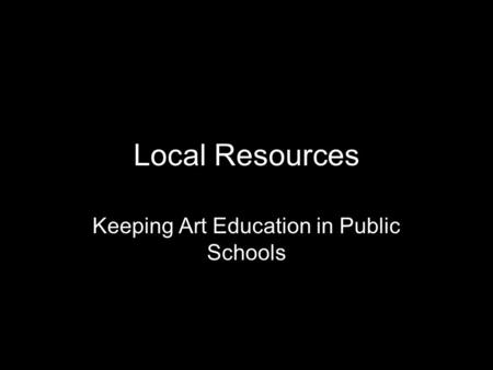 Local Resources Keeping Art Education in Public Schools.