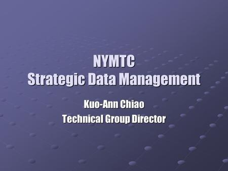 NYMTC Strategic Data Management Kuo-Ann Chiao Technical Group Director.