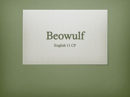 Beowulf English 11 CP. What is an epic?  A long narrative poem that tell of the adventure of heroes  Originally survived as oral tradition  Based on.