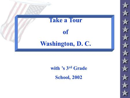 Take a Tour of Washington, D. C. with 's 3 rd Grade School, 2002.