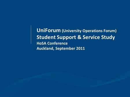 UniForum (University Operations Forum) Student Support & Service Study HoSA Conference Auckland, September 2011.