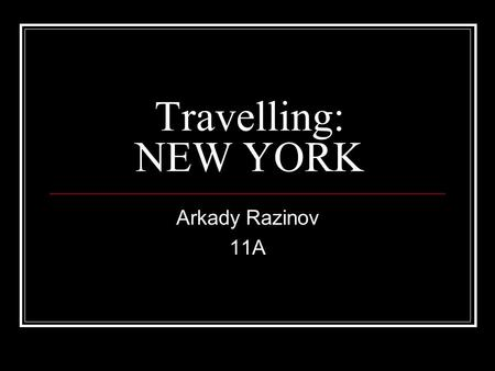 Travelling: NEW YORK Arkady Razinov 11A. Although New York is not the capital of the United States, it is the biggest and most important city of the country.