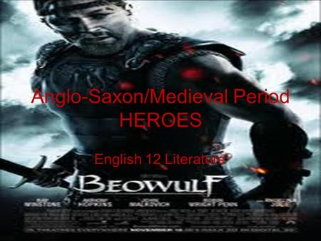 Anglo-Saxon/Medieval Period HEROES English 12 Literature.