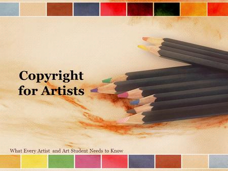 Copyright for Artists What Every Artist and Art Student Needs to Know.