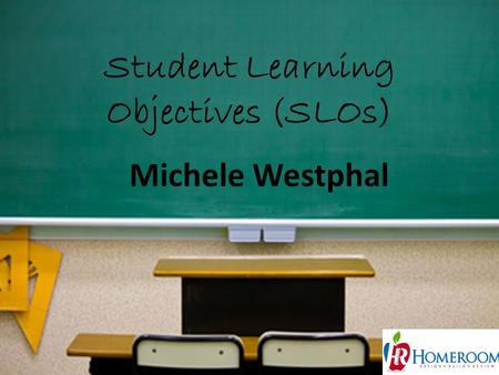 Student Learning Objectives (SLOs) 1 Michele Westphal.