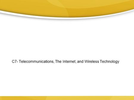 C7- Telecommunications, The Internet, and Wireless Technology.