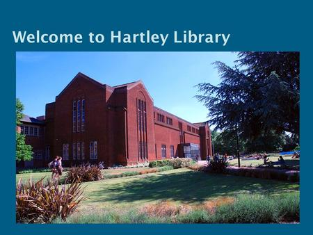 Welcome to Hartley Library. Getting into the library Use your University ID/ Smartcard.