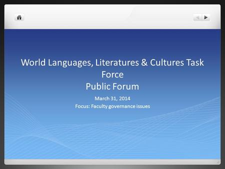 World Languages, Literatures & Cultures Task Force Public Forum March 31, 2014 Focus: Faculty governance issues.