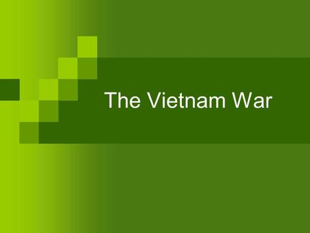 The Vietnam War. 1. What was the background to American involvement? Domino Theory  China  Korea.