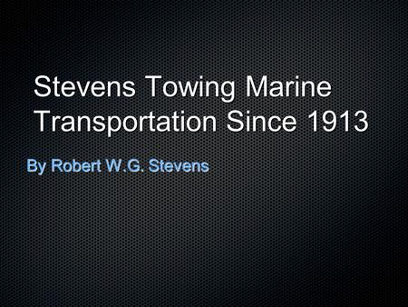 Stevens Towing Marine Transportation Since 1913 By Robert W.G. Stevens.