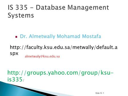 Slide 13- 1 Dr. Almetwally Mohamad Mostafa  spx  is335.